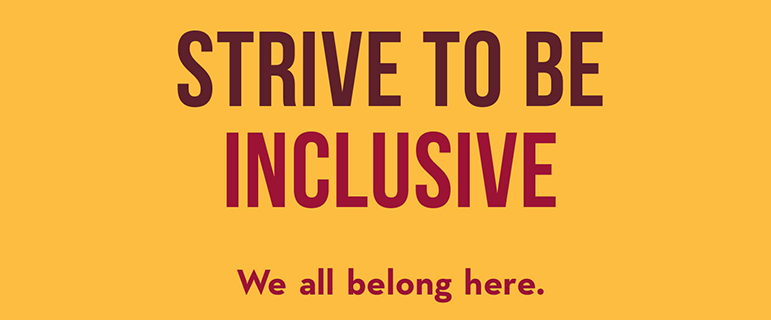 Strive to be inclusive. We all belong here.